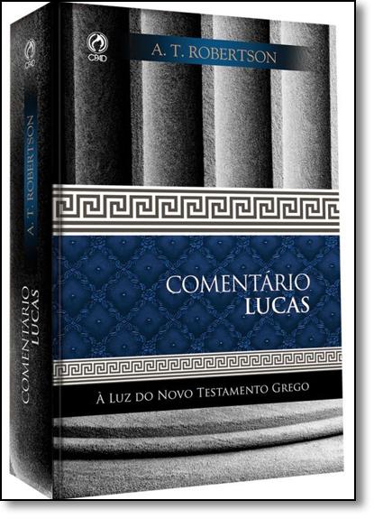 Comentário Lucas: A Luz do Novo Testamento Grego - Vol.2, livro de A. T. Robertson