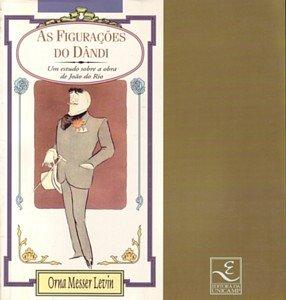 As figurações do dândi - Um estudo sobre a obra de João do Rio, livro de Orna Messer Levin