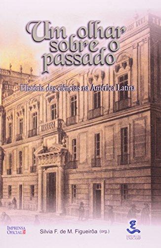 Um Olhar sobre o Passado - história das ciências na América Latina, livro de Silvia F. de M. Fogueirôa, Beatriz M. Marchesini