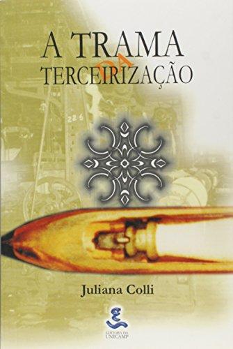 A trama da terceirização - Um estudo do trabalho no ramo da tecelegem, livro de Juliana Colli