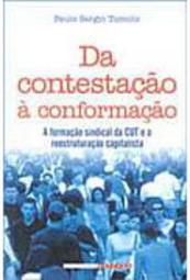 Da Contestação à Conformação - a formação sindical da CUT e a reestruturação capitalista, livro de Paulo Sergio Tumolo