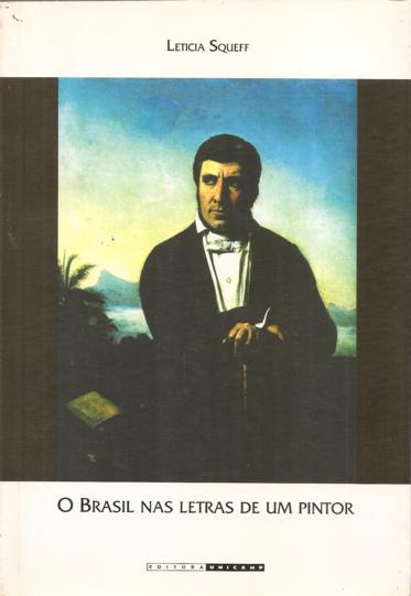 O Brasil nas Letras de um Pintor - Manuel de Araújo Porto Alegre (1806-1879), livro de Leticia Squeff