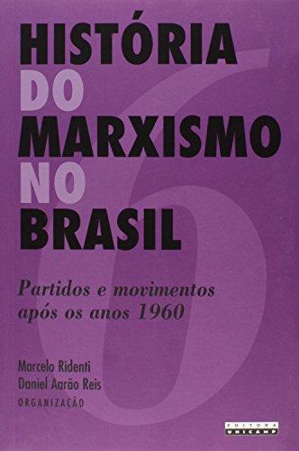 História do Marxismo no Brasil - Vol. 6 Partidos e movimentos após os anos 1960, livro de Marcelo Ridenti, Daniel Aarão Reis