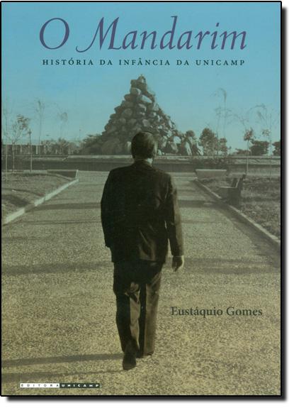 Mandarim , O: História da Infância da Unicamp, livro de Eustáquio Gomes