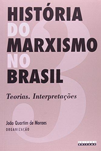 História do Marxismo no Brasil - Vol. 3 Teorias. Interpretações, livro de João Quartim de Moraes (Org.)