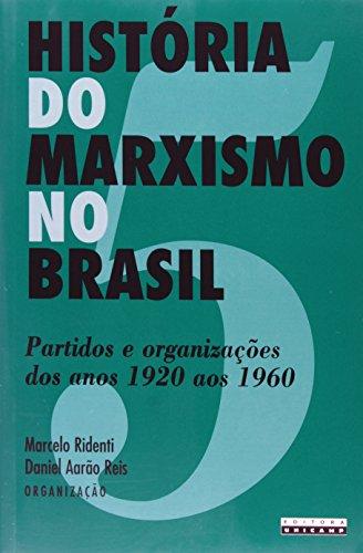 História do Marxismo no Brasil - Vol. 5 Partidos e organizações dos anos 1920 aos 1960, livro de Marcelo Ridenti, Daniel Aarão Reis