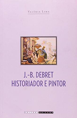 J. B. DEBRET HISTORIADOR E PINTOR, livro de Marta Batista