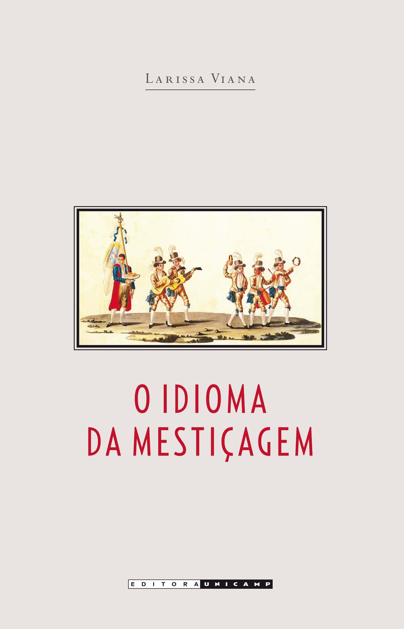 O idioma da mestiçagem - As irmandades de pardos na América Portuguesa, livro de Larissa Viana