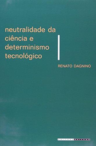 Neutralidade da ciência e determinismo tecnológico - Um debate sobre a tecnociência, livro de Renato Dagnino