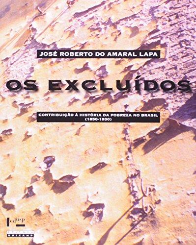 Os Excluídos - contribuição à história da pobreza no Brasil (1850-1930), livro de José Roberto do Amaral Lapa
