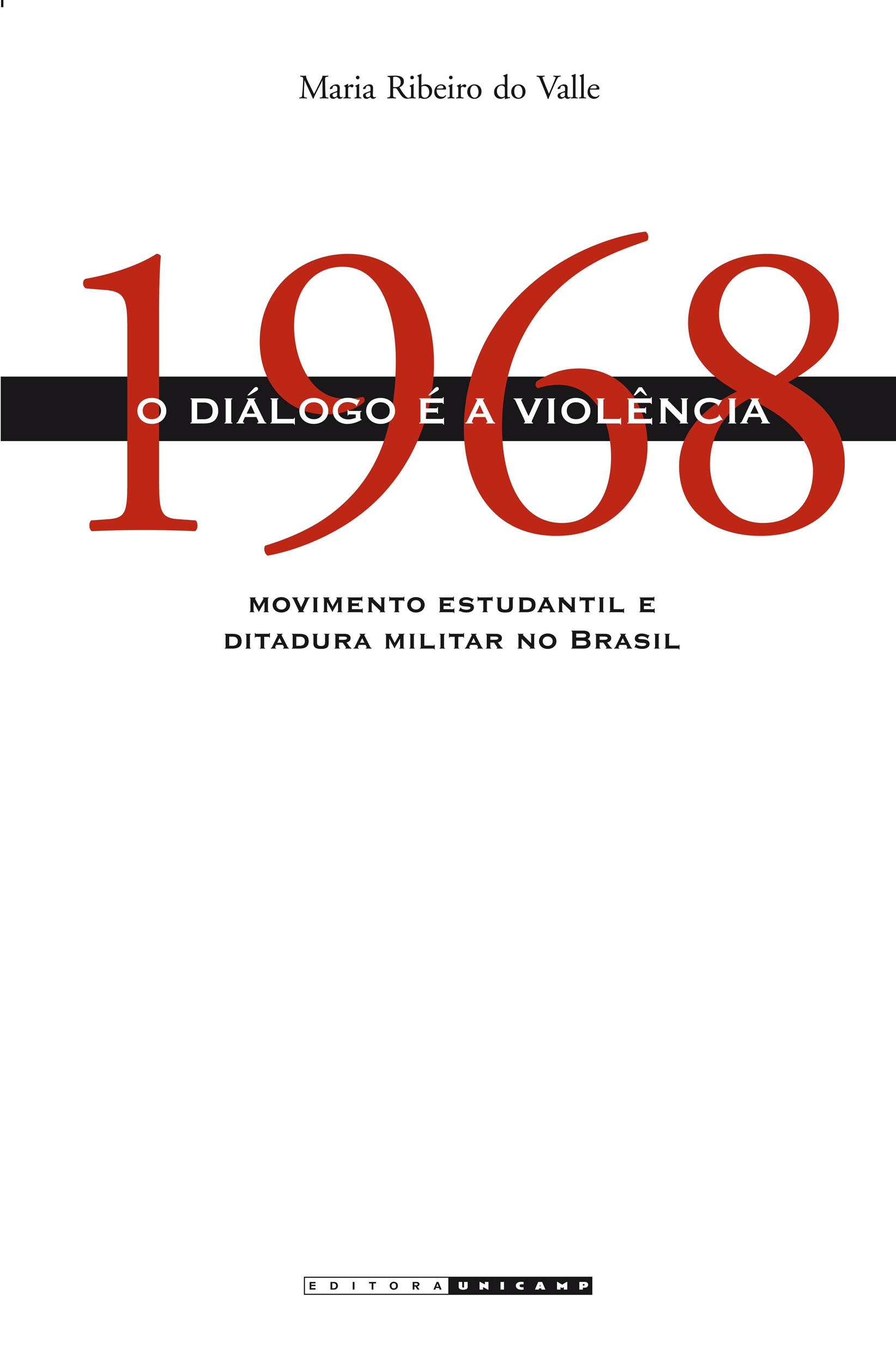 1968: O diálogo é a violência - Movimento estudantil e ditadura militar no Brasil, livro de Maria Ribeiro do Valle