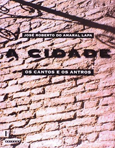 Cidade, A: os Cantos e Antros, livro de LAPA, José Roberto do Amaral
