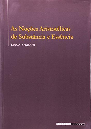 As noções aristotélicas de substância e essência - o livro VII da Metafísica de Aristóteles, livro de Lucas Angioni