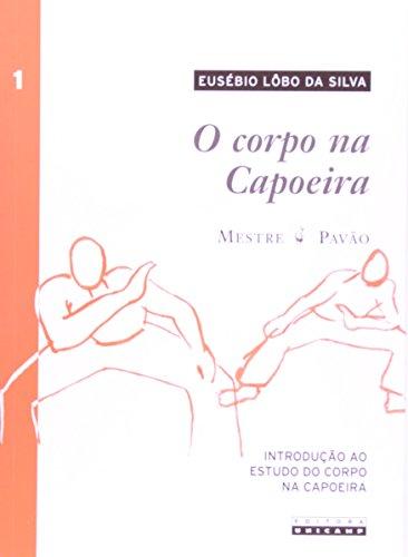 Corpo na Capoeira, O: Introdução ao Estudo do Corpo na Capoeira, livro de Eusébio Lôbo da Silva