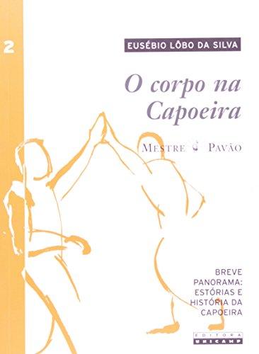 Corpo na Capoeira Breve Panorama, O: Estória e História da Capoeira - Vol.2, livro de Eusébio Lôbo da Silva