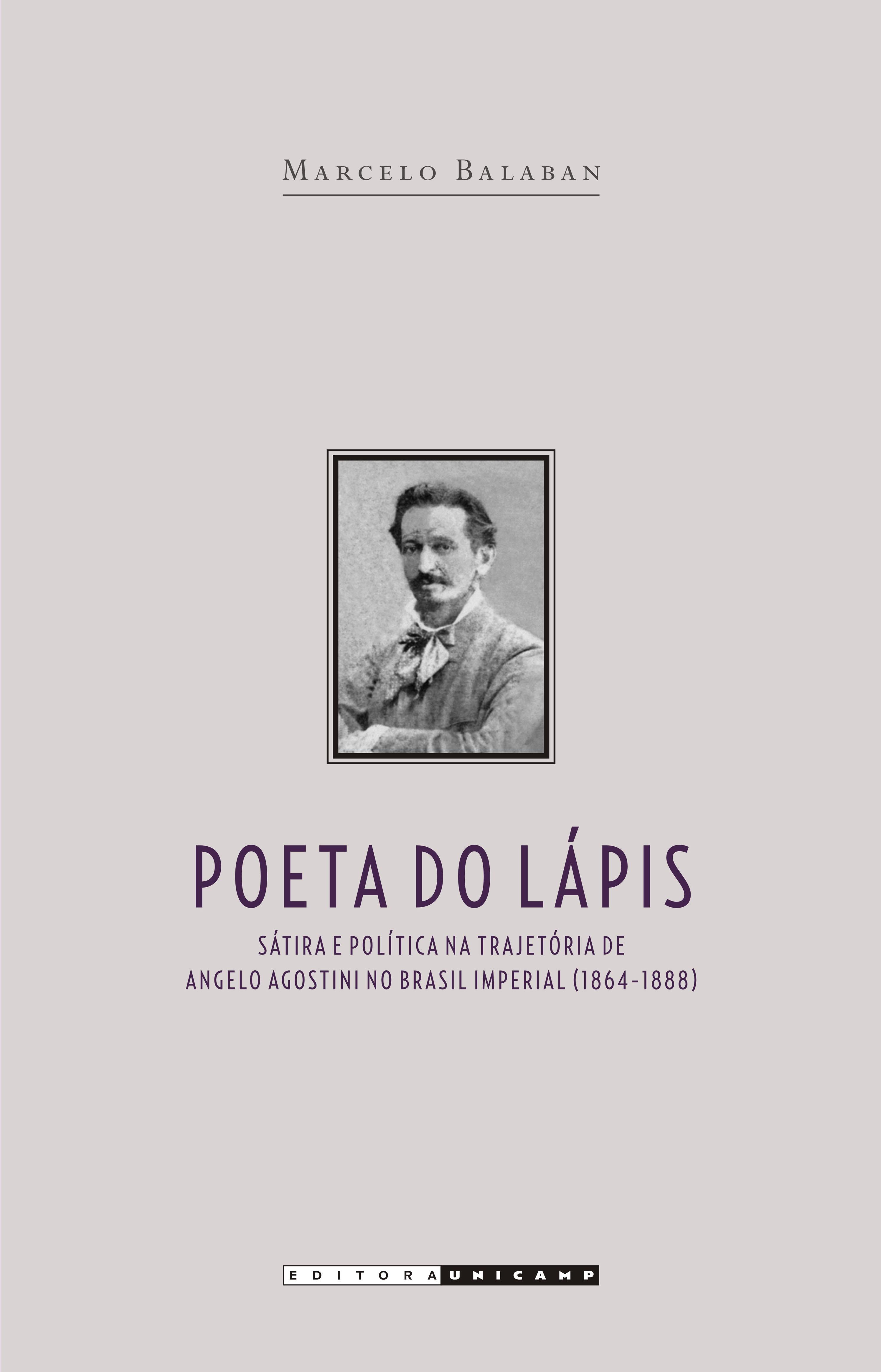 Poeta do Lápis - sátira e política na trajetória de Angelo Agostini no Brasil Imperial (1864-1888), livro de Marcelo Balaban