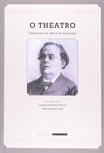 O Theatro - crônicas de Arthur Azevedo 1894-1908, livro de Larissa de Oliveira Neves, Orna Messer Levin (orgs.)