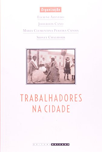 Trabalhadores na cidade - Cotidiano e cultura no Rio de Janeiro e em São Paulo, séculos XIX e XX, livro de Elciene Azevedo (Org.)