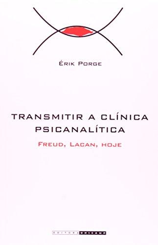 Transmitir a Clínica Psicanalítica - Freud, Lacan, hoje, livro de Érik Porge