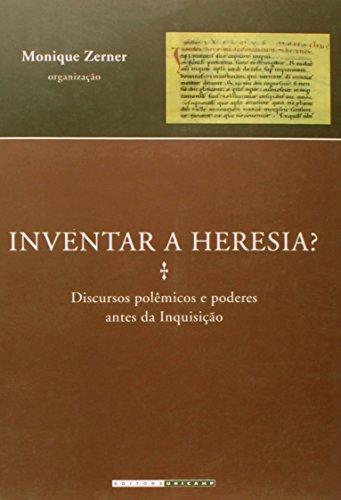 Inventar a heresia? - Discursos polêmicos e poderes antes da Inquisição, livro de Monique Zerner (Org.)