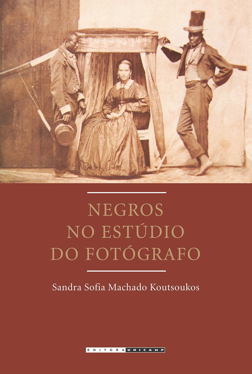 Negros no estúdio do fotógrafo - Brasil, segunda metade do século XIX, livro de Sandra Sofia Machado Koutsoukos