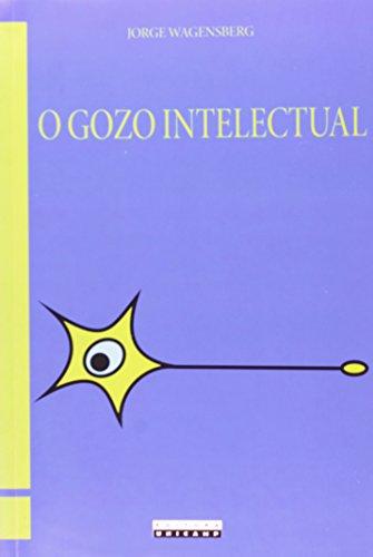 O gozo intelectual - Teoria e prática sobre a inteligibilidade e a beleza, livro de Jorge Wagensberg