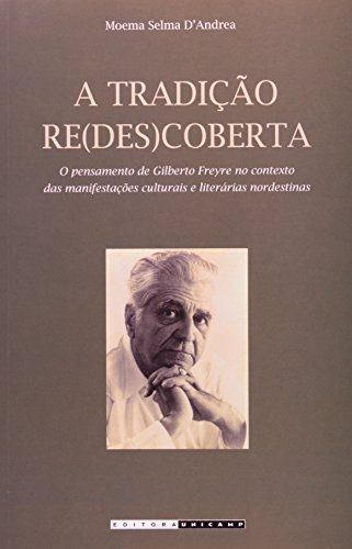 A tradição re(des)coberta - O pensamento de Gilberto Freyre no contexto das manifestações culturais e literárias nordestinas, livro de Moema Selma D'Andrea
