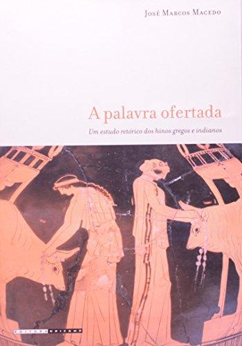 A palavra ofertada - Um estudo retórico dos hinos gregos e indianos, livro de José Marcos Macedo
