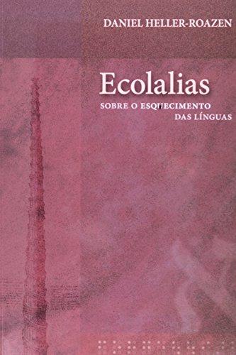 Ecolalias - Sobre o esquecimento das línguas, livro de Daniel Heller-Roazen