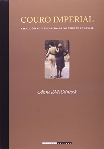 Couro imperial - Raça, gênero e sexualidade no embate colonial, livro de Anne McClintock