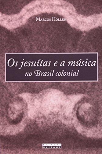Os jesuítas e a música no Brasil colonial, livro de Marcos Holler