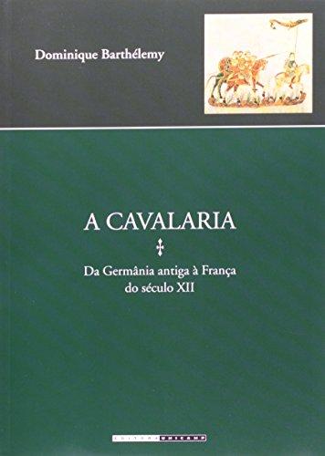A Cavalaria - Da Germânia antiga à França do século XII, livro de Dominique Barthélemy