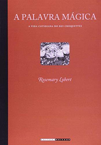 A palavra mágica - A vida cotidiana do Dzi Croquettes, livro de Rosemary Lobert