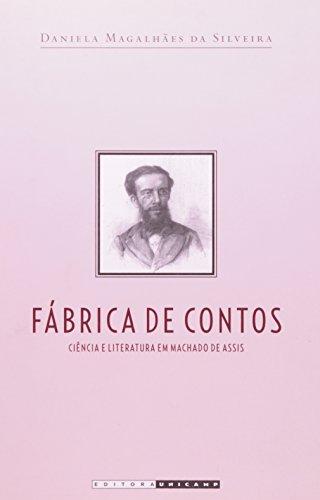 Fábrica de contos - Ciência e literatura em Machado de Assis, livro de Daniela Magalhães da Silveira