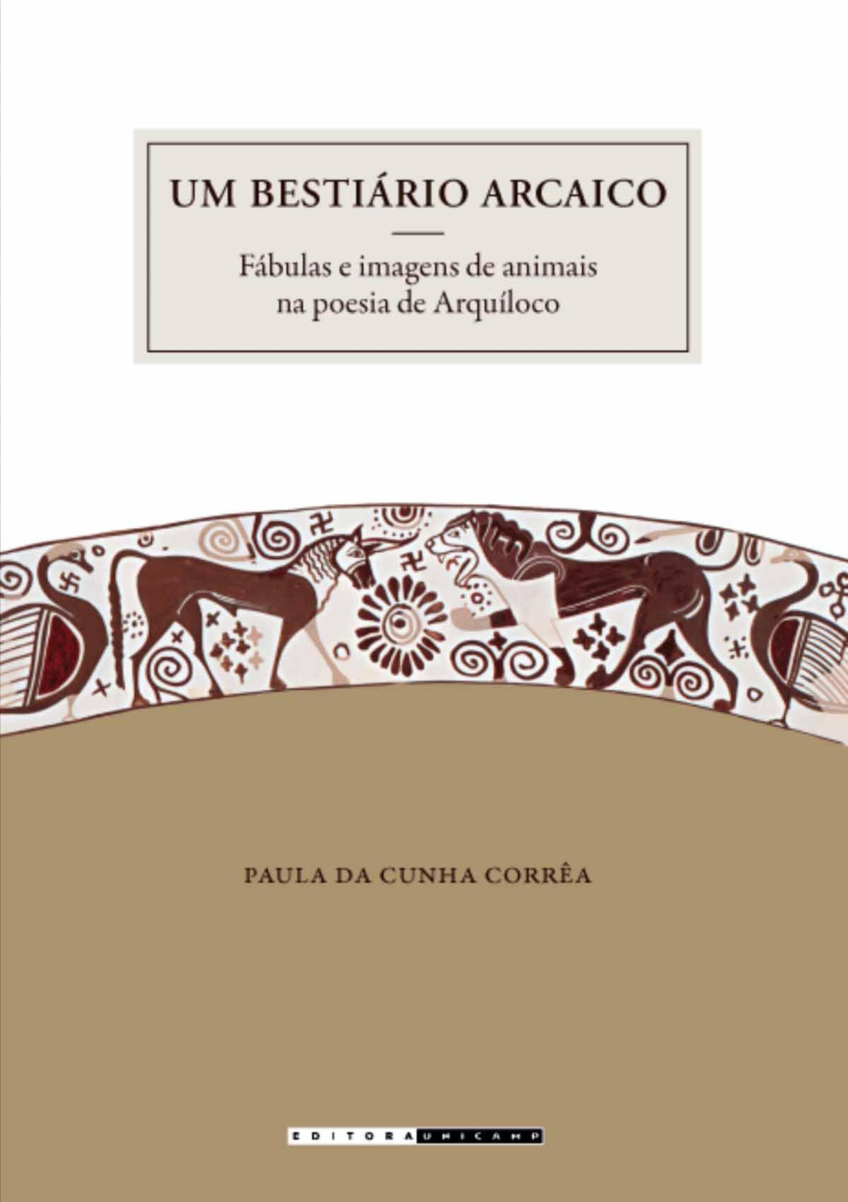 Um bestiário arcaico - Fábulas e imagens de animais na poesia de Arquíloco, livro de Paula da Cunha Corrêa