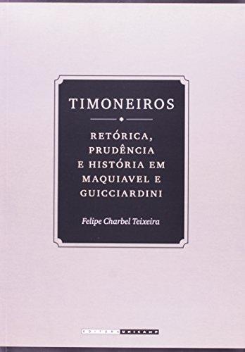 Timoneiros - Retórica, prudência e história em Maquiavel e Guicciardini, livro de Felipe Charbel Teixeira