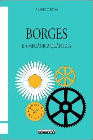 Borges e a mecânica quântica, livro de Alberto Rojo