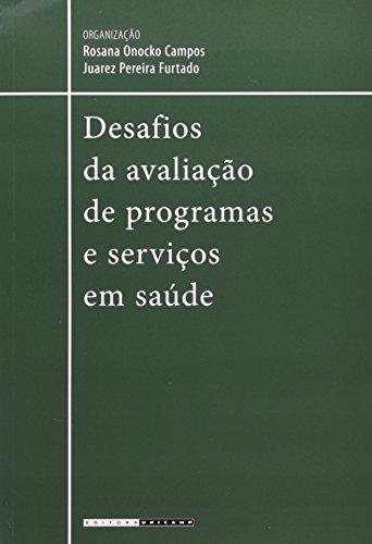Desafios da avaliação de programas e serviços em saúde - Novas tendências e questões emergentes, livro de Rosana Onocko Campos, Juarez Pereira Furtado (Orgs.)