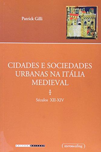 Cidades e sociedades urbanas na Itália medieval - Séculos XII-XIV, livro de Patrick Gilli
