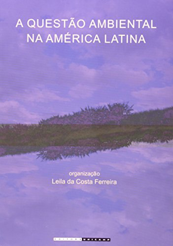 A questão ambiental na América Latina - Teoria social e interdisciplinaridade, livro de Leila da Costa Ferreira (Org.)