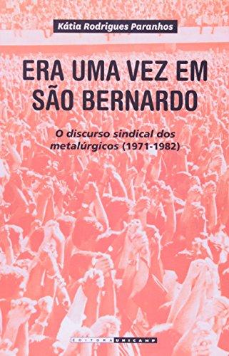 Era uma vez em São Bernardo - O discurso sindical dos metalúrgicos 1971-1982, livro de Kátia Paranhos