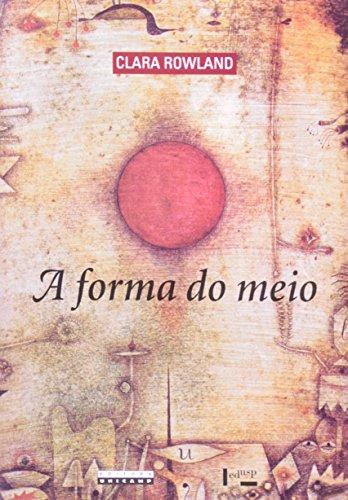 A forma do meio - Livro e narração na obra de João Guimarães Rosa, livro de Clara Rowland