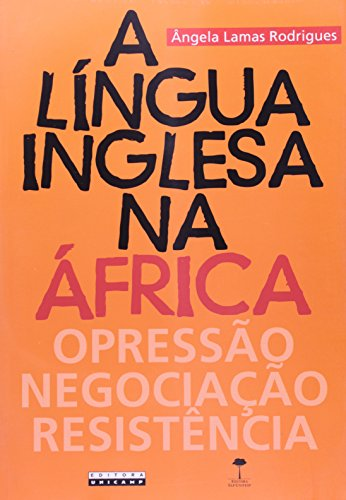 Língua Inglesa na África: Opressão, Negociação, Resistência , A, livro de Ângela Lamas Rodrigues