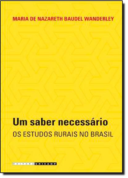 Saber Necessário: Os Estudos Rurais no Brasil, Um, livro de Maria de Nazareth Baudel Wanderley