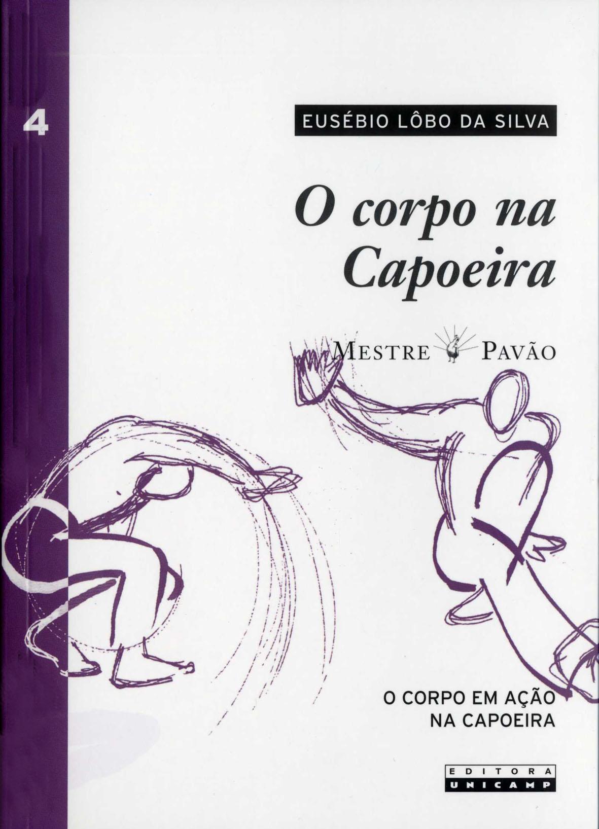 Corpo na Capoeira, O: O Corpo em Ação na Capoeira, livro de Eusébio Lobo da Silva