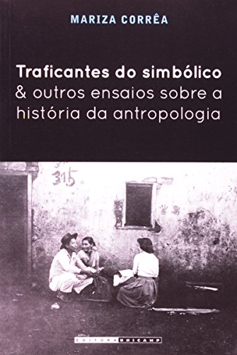 Traficantes do Simbólico e Outros Ensaios Sobre a História da Antropologia, livro de Mariza Corrêa
