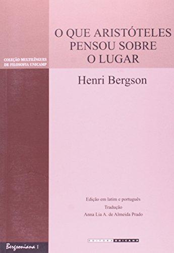 Que Aristóteles Pensou Sobre o Lugar, O - Coleção Multilíngues de Filosofia Unicamp, livro de Henri Bergson