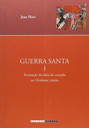 Guerra santa - Formação da ideia de cruzada no Ocidente cristão, livro de Jean Flori