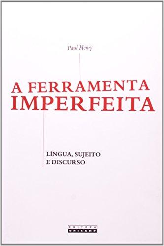 Ferramenta Imperfeita, A: Língua, Sujeito e Discurso, livro de Paul Henry
