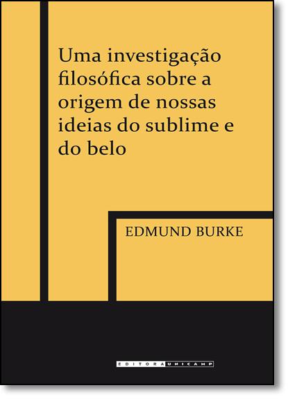 Investigação Filosófica Sobre a Origem das Nossas Ideias do Sublime e do Belo, Uma, livro de Edmund Burke